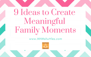 9 Ideas to Create Meaningful Family Moments